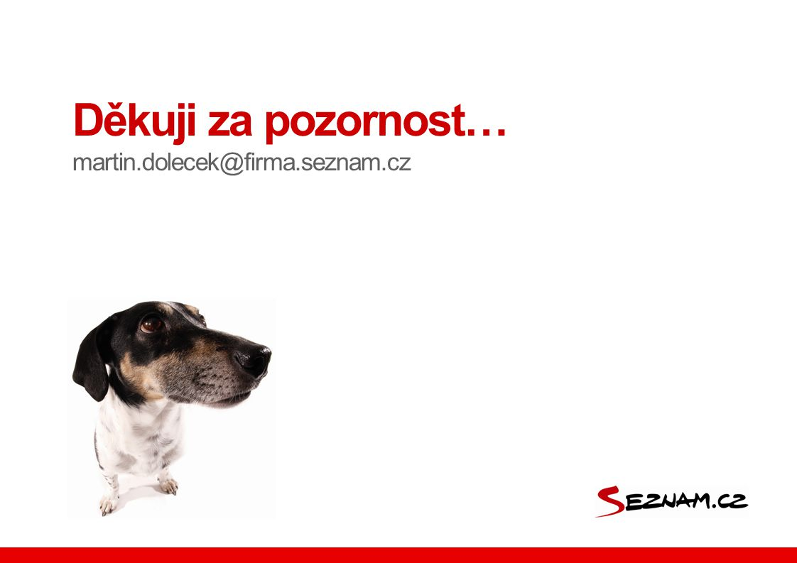 Děkuji za pozornost… martin.dolecek@firma.seznam.cz