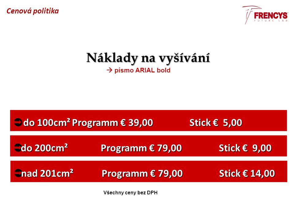  do 100cm²Programm € 39,00 Stick € 5,00  do 200cm² Programm € 79,00 Stick € 9,00  nad 201cm²Programm € 79,00 Stick € 14,00 Náklady na vyšívání  pí