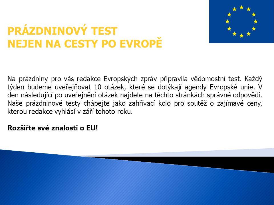 PRÁZDNINOVÝ TEST NEJEN NA CESTY PO EVROPĚ Na prázdniny pro vás redakce Evropských zpráv připravila vědomostní test.