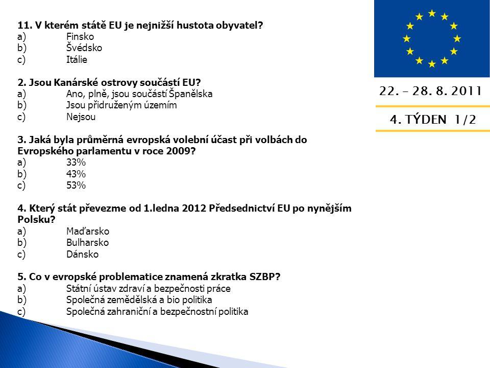 22. – 28. 8. 2011 4. TÝDEN 1/2 11. V kterém státě EU je nejnižší hustota obyvatel.
