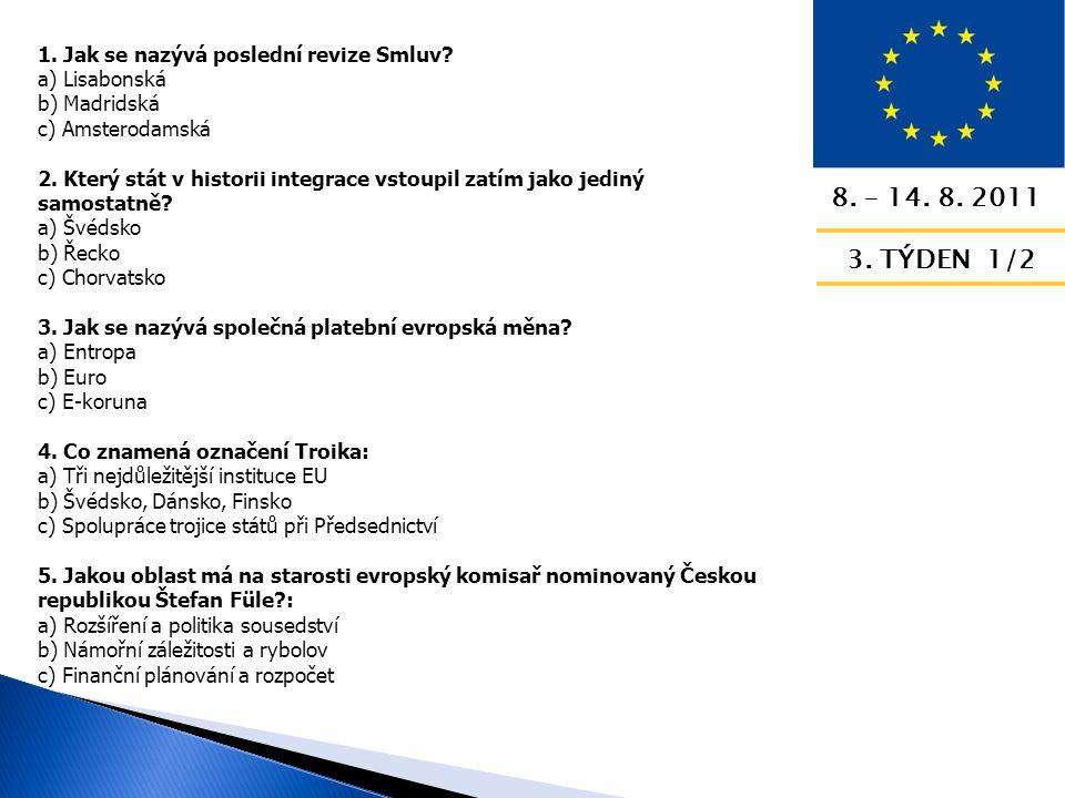 8.– 14. 8. 2011 3. TÝDEN 2/2 6. Má v ČR Evropská komise své oficiální Zastoupení.