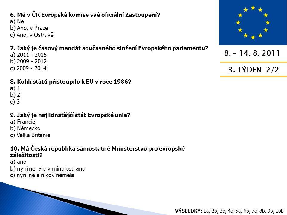 8. – 14. 8. 2011 3. TÝDEN 2/2 6. Má v ČR Evropská komise své oficiální Zastoupení.