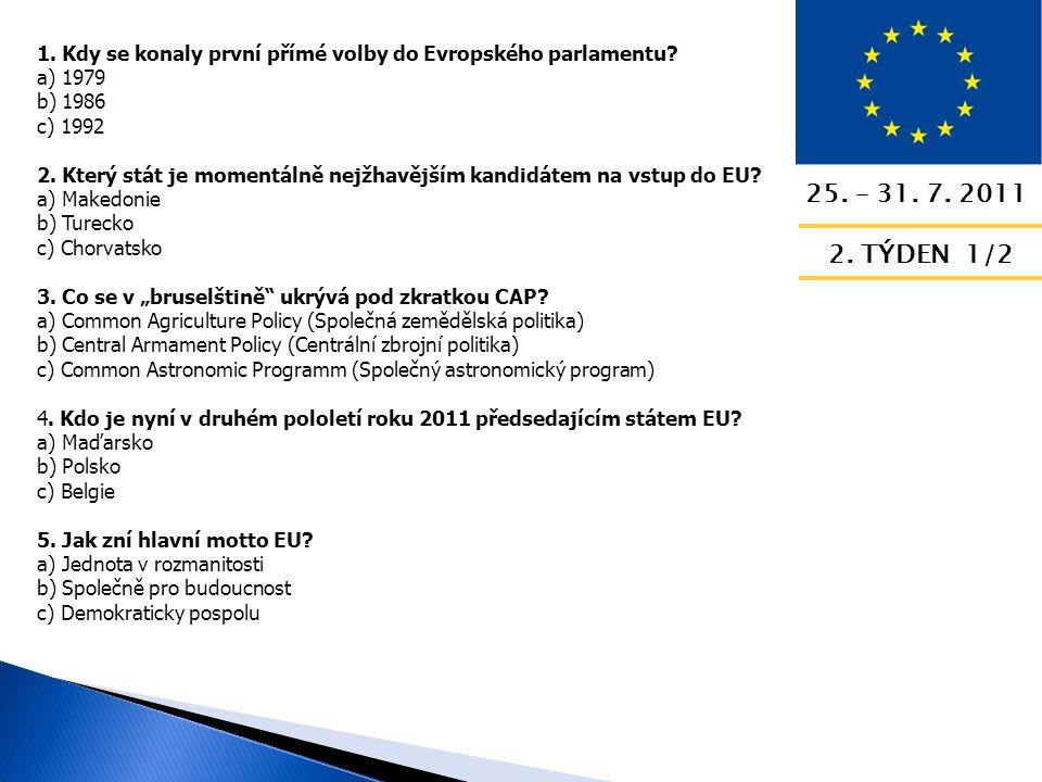 25. – 31. 7. 2011 2. TÝDEN 1/2 1. Kdy se konaly první přímé volby do Evropského parlamentu.