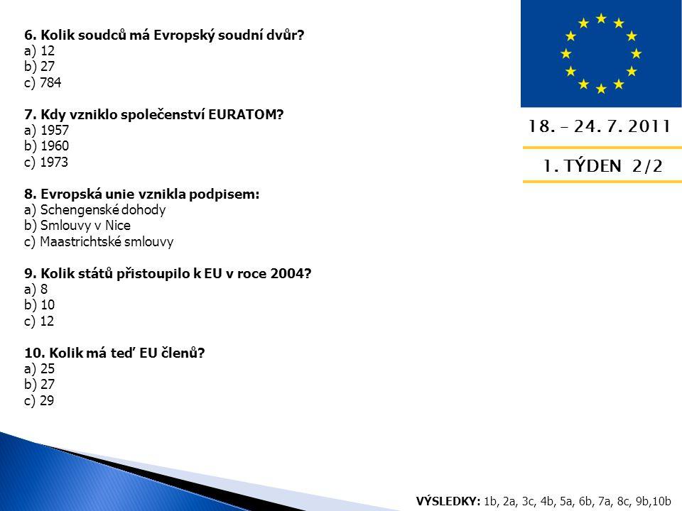 18. – 24. 7. 2011 1. TÝDEN 2/2 6. Kolik soudců má Evropský soudní dvůr.