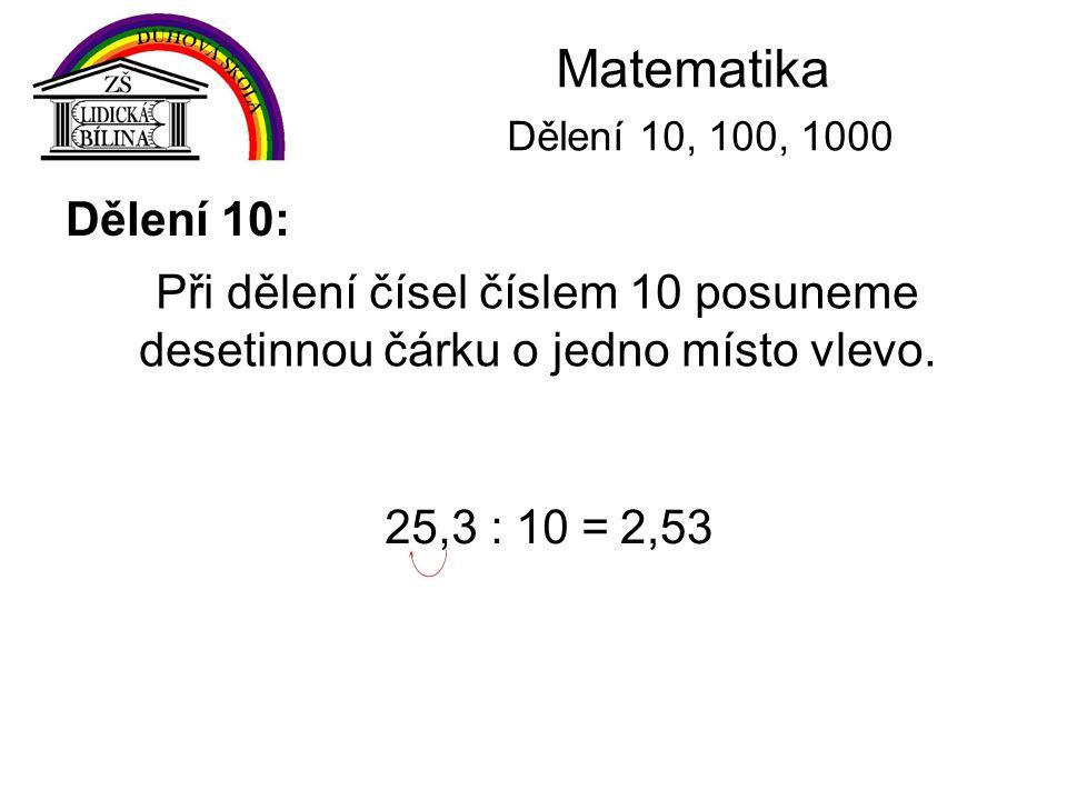 Matematika Dělení 10, 100, 1000 Dělení 10: 826, : 10 =82,6826 : 10 =