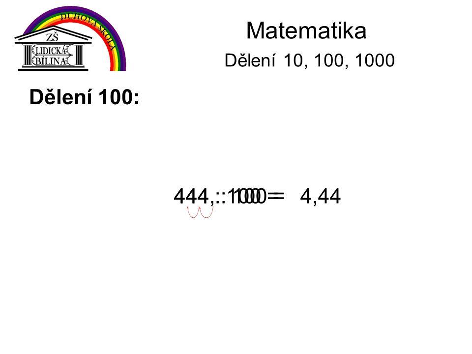 Matematika Dělení 10, 100, 1000 Dělení 1000: Při dělení čísel číslem 1000 posuneme desetinnou čárku o tři místa vlevo.