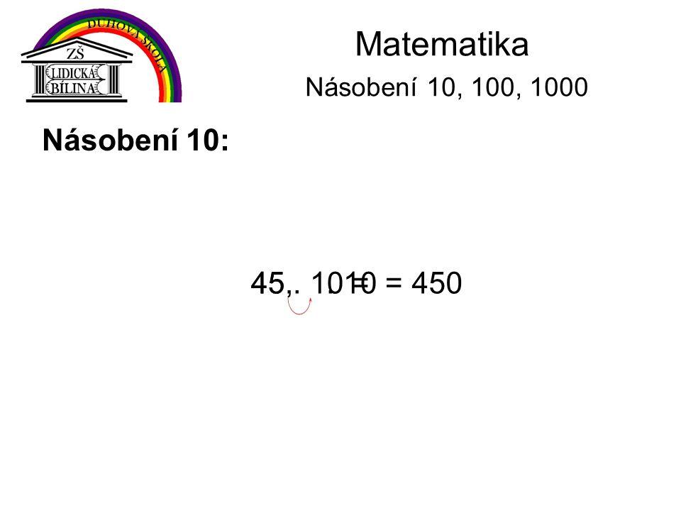Matematika Násobení 10, 100, 1000 Násobení 10: 45,. 10 =45045. 10 =