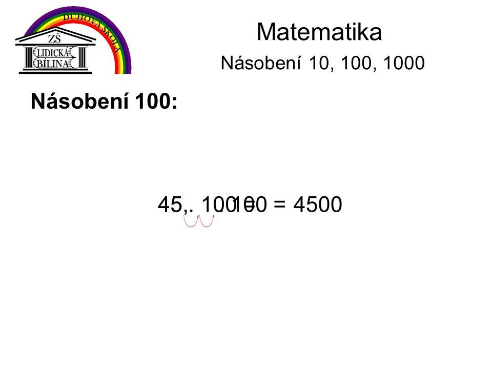 Matematika Násobení 10, 100, 1000 Násobení 100: 45,. 100 =450045. 100 =