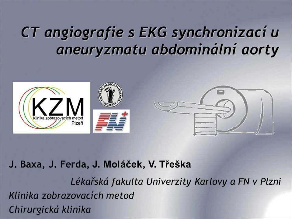 CT angiografie s EKG synchronizací u aneuryzmatu abdominální aorty J. Baxa, J. Ferda, J. Moláček, V. Třeška Lékařská fakulta Univerzity Karlovy a FN v