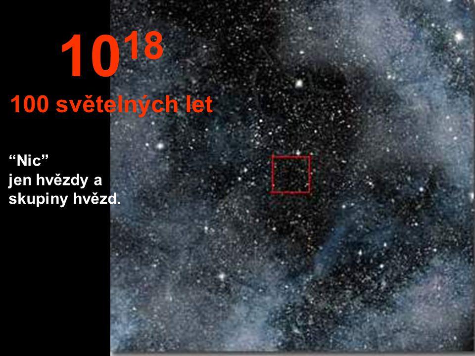 Tady v nekonečnu už není vidět nic. 10 17 10 světelných let