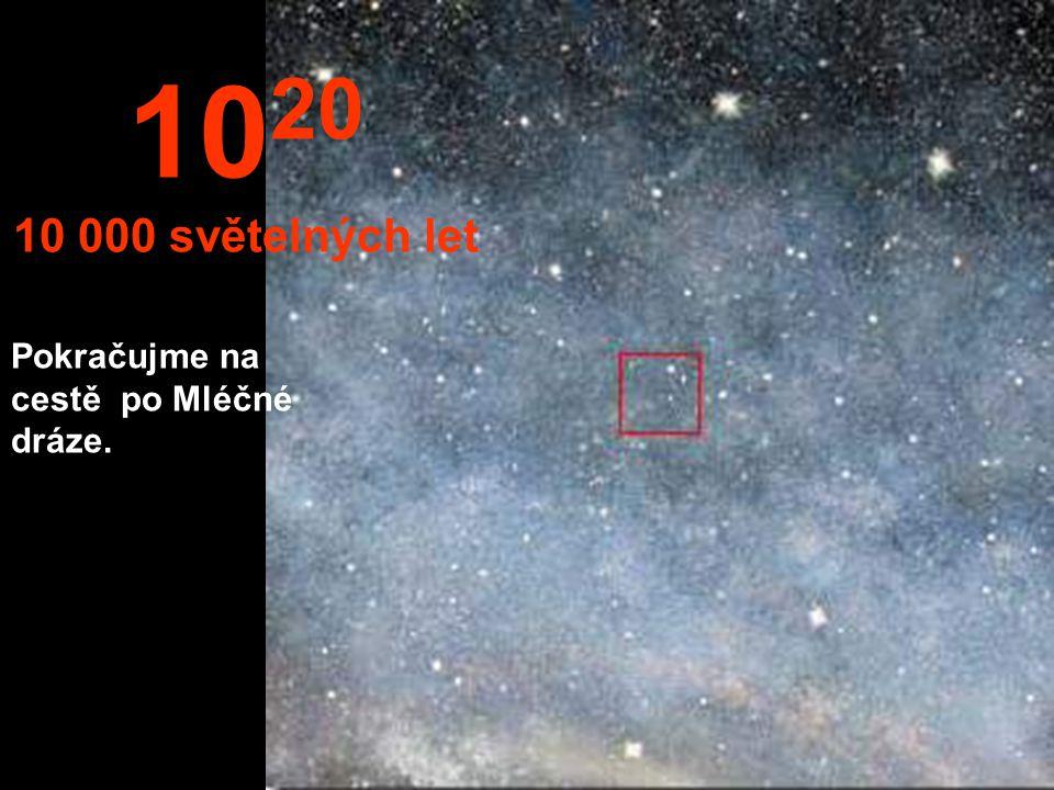 10 19 1000 světelných let V této vzdálenosti začíná náš výlet po Mléčné dráze.