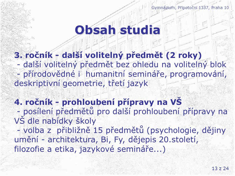 13 z 24 Obsah studia Gymnázium, Přípotoční 1337, Praha 10 3. ročník - další volitelný předmět (2 roky) - další volitelný předmět bez ohledu na volitel