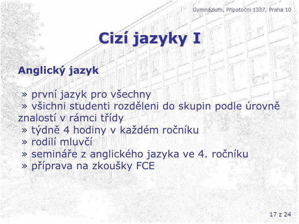 17 z 24 Cizí jazyky I Gymnázium, Přípotoční 1337, Praha 10 Anglický jazyk » první jazyk pro všechny » všichni studenti rozděleni do skupin podle úrovn