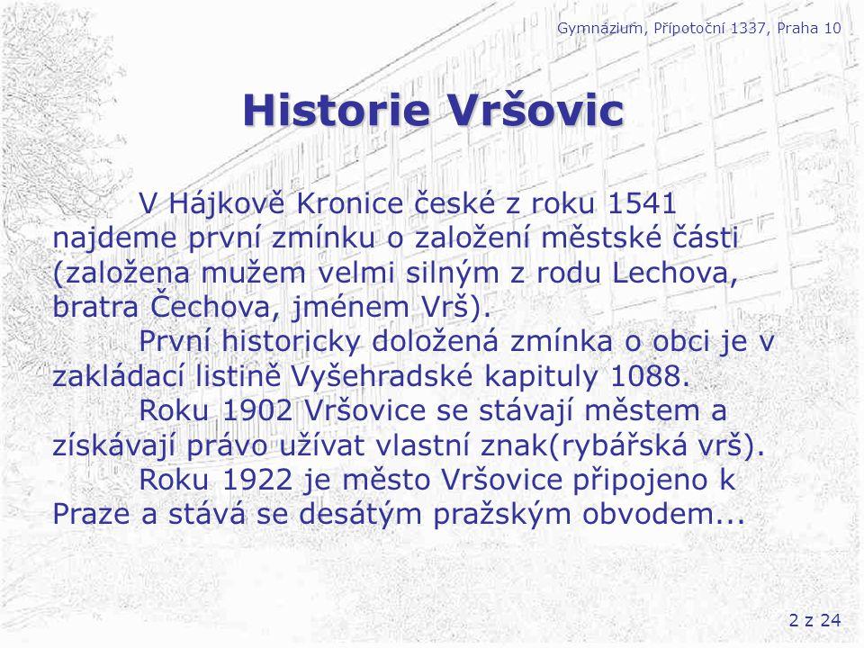 2 z 24 Historie Vršovic Gymnázium, Přípotoční 1337, Praha 10 V Hájkově Kronice české z roku 1541 najdeme první zmínku o založení městské části (založe