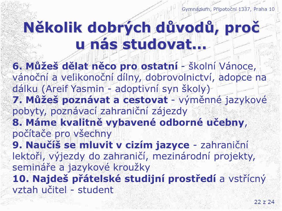 22 z 24 Několik dobrých důvodů, proč u nás studovat... Gymnázium, Přípotoční 1337, Praha 10 6. Můžeš dělat něco pro ostatní - školní Vánoce, vánoční a