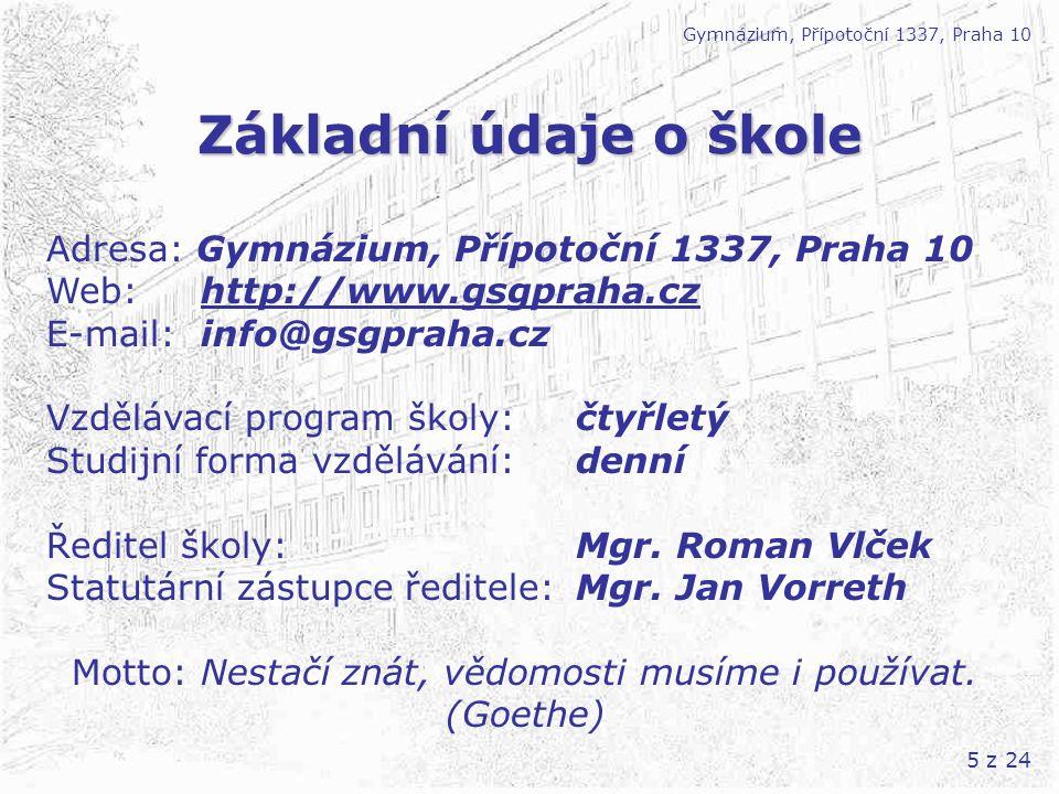 5 z 24 Základní údaje o škole Gymnázium, Přípotoční 1337, Praha 10 Adresa: Gymnázium, Přípotoční 1337, Praha 10 Web: http://www.gsgpraha.cz E-mail: in