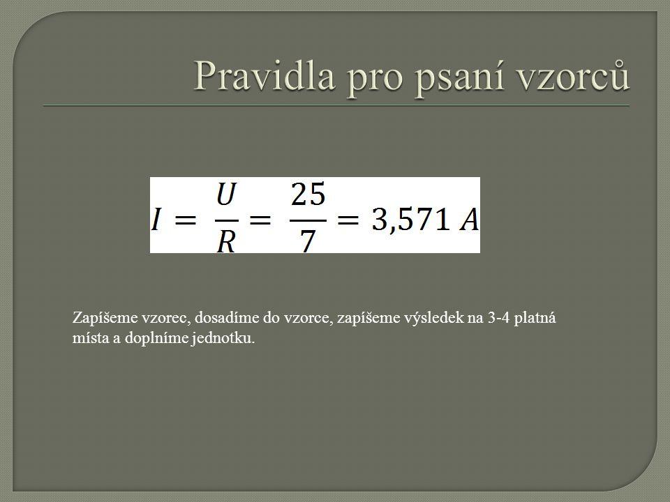 Zapíšeme vzorec, dosadíme do vzorce, zapíšeme výsledek na 3-4 platná místa a doplníme jednotku.
