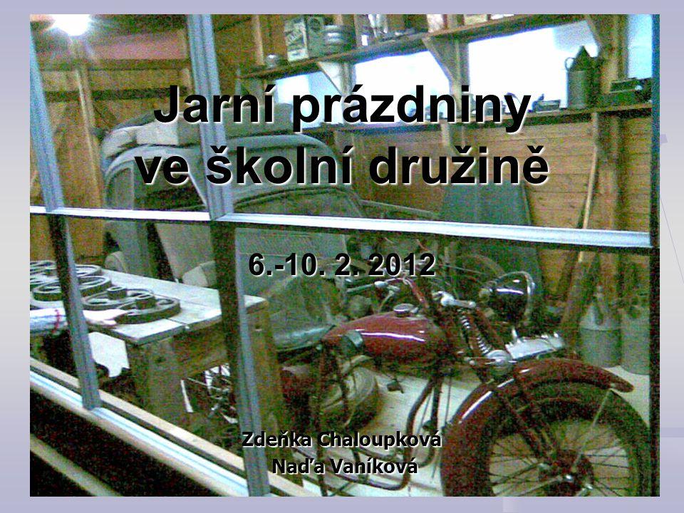 Jarní prázdniny ve školní družině 6.-10. 2. 2012 Zdeňka Chaloupková Naďa Vaníková Naďa Vaníková