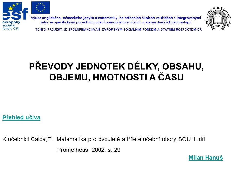 Milan Hanuš TENTO PROJEKT JE SPOLUFINANCOVÁN EVROPSKÝM SOCIÁLNÍM FONDEM A STÁTNÍM ROZPOČTEM ČR Výuka anglického, německého jazyka a matematiky na stře