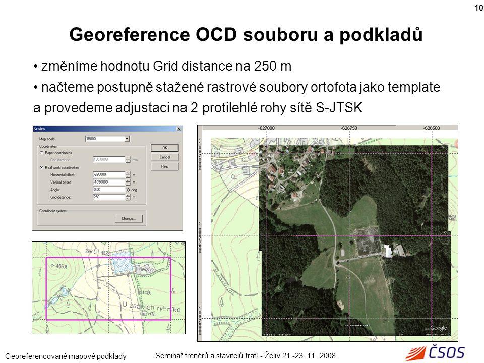 Seminář trenérů a stavitelů tratí - Želiv 21.-23. 11. 2008 Georeferencované mapové podklady změníme hodnotu Grid distance na 250 m načteme postupně st