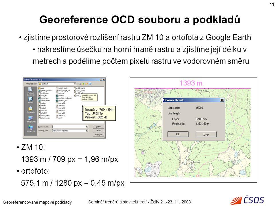 Seminář trenérů a stavitelů tratí - Želiv 21.-23. 11. 2008 Georeferencované mapové podklady zjistíme prostorové rozlišení rastru ZM 10 a ortofota z Go