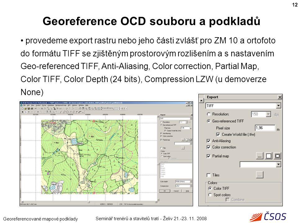 Seminář trenérů a stavitelů tratí - Želiv 21.-23. 11. 2008 Georeferencované mapové podklady provedeme export rastru nebo jeho části zvlášť pro ZM 10 a