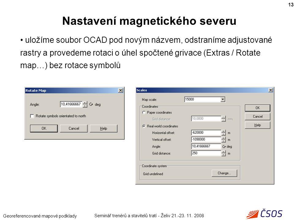 Seminář trenérů a stavitelů tratí - Želiv 21.-23. 11. 2008 Georeferencované mapové podklady uložíme soubor OCAD pod novým názvem, odstraníme adjustova