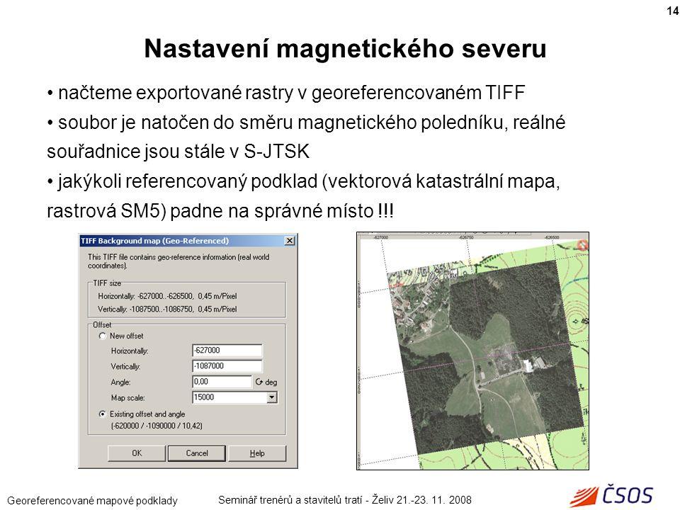 Seminář trenérů a stavitelů tratí - Želiv 21.-23. 11. 2008 Georeferencované mapové podklady načteme exportované rastry v georeferencovaném TIFF soubor