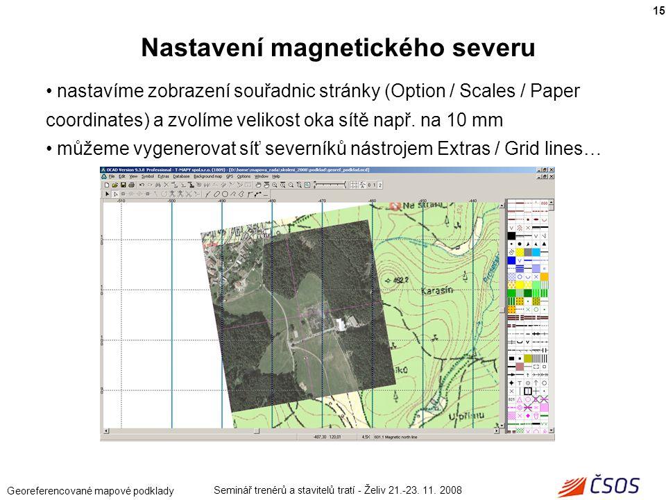 Seminář trenérů a stavitelů tratí - Želiv 21.-23. 11. 2008 Georeferencované mapové podklady nastavíme zobrazení souřadnic stránky (Option / Scales / P