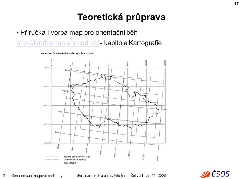 Seminář trenérů a stavitelů tratí - Želiv 21.-23. 11. 2008 Georeferencované mapové podklady Příručka Tvorba map pro orientační běh - http://tvorbamap.