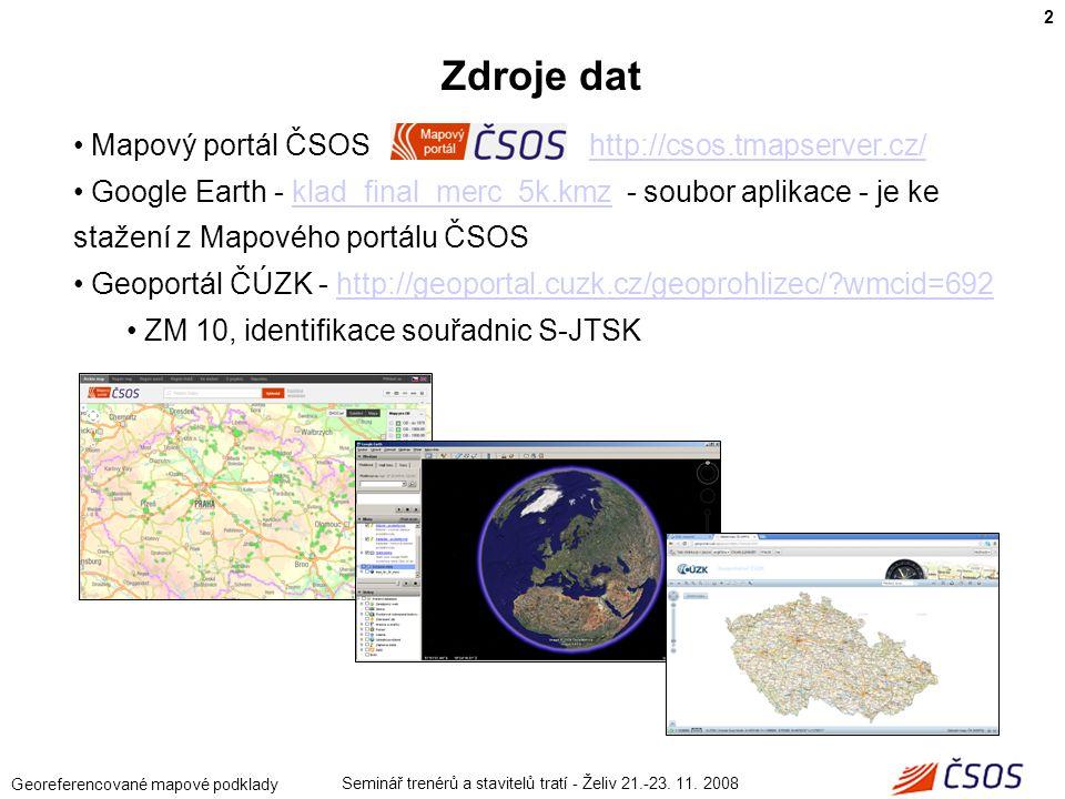 Seminář trenérů a stavitelů tratí - Želiv 21.-23. 11. 2008 Georeferencované mapové podklady Mapový portál ČSOS http://csos.tmapserver.cz/http://csos.t