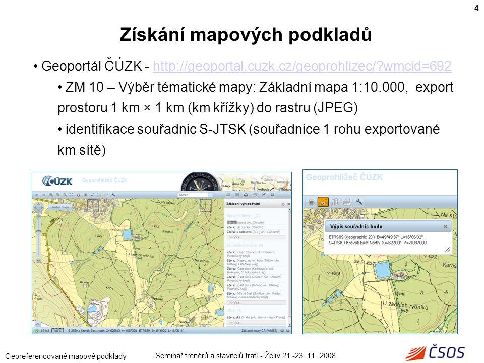 Seminář trenérů a stavitelů tratí - Želiv 21.-23. 11. 2008 Georeferencované mapové podklady Geoportál ČÚZK - http://geoportal.cuzk.cz/geoprohlizec/?wm