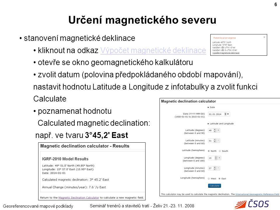 Seminář trenérů a stavitelů tratí - Želiv 21.-23. 11. 2008 Georeferencované mapové podklady stanovení magnetické deklinace kliknout na odkaz Výpočet m