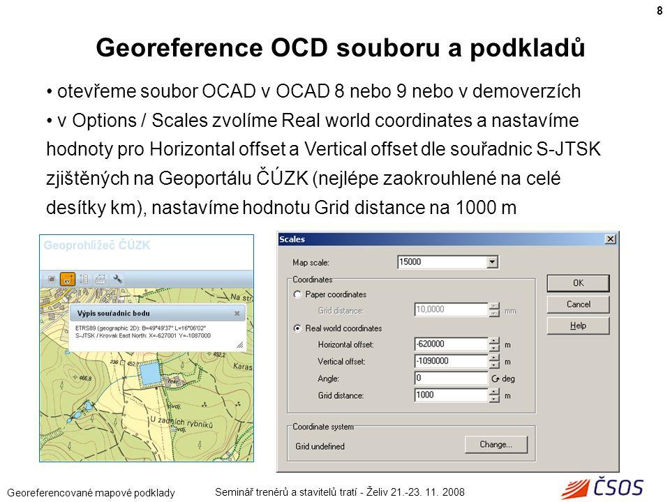 Seminář trenérů a stavitelů tratí - Želiv 21.-23. 11. 2008 Georeferencované mapové podklady otevřeme soubor OCAD v OCAD 8 nebo 9 nebo v demoverzích v