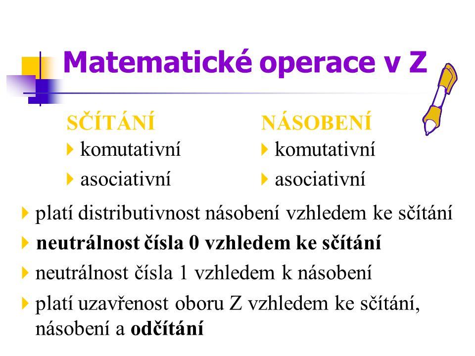 SČÍTÁNÍ  komutativní  asociativní  neutrálnost čísla 0 vzhledem ke sčítání  platí uzavřenost oboru Z vzhledem ke sčítání, násobení a odčítání Mate
