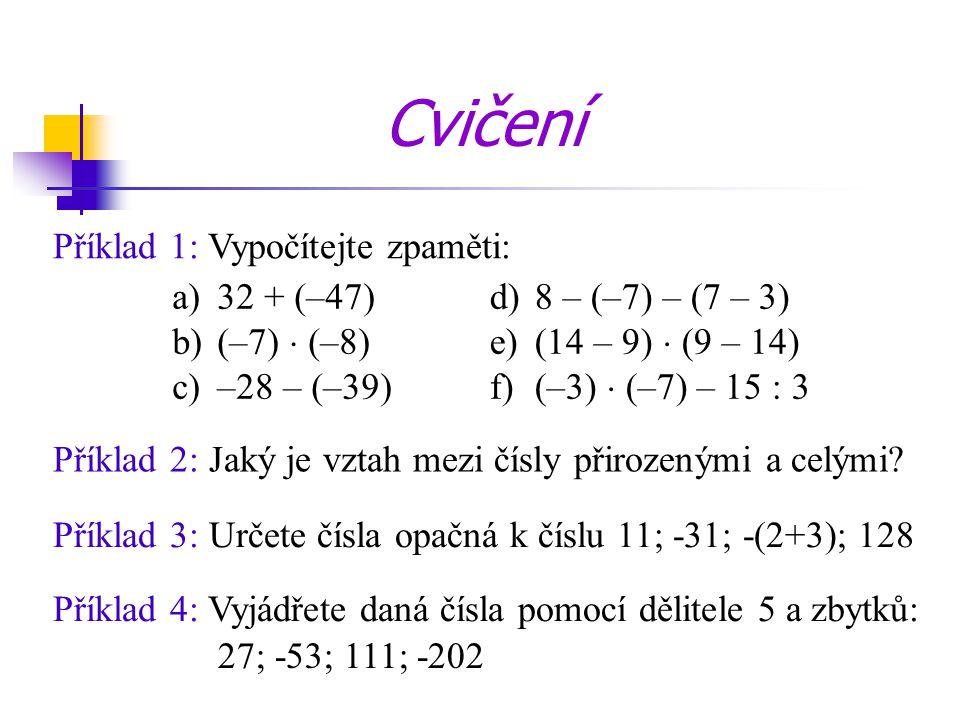 Příklad 1: Vypočítejte zpaměti: Příklad 2: Jaký je vztah mezi čísly přirozenými a celými? Příklad 4: Vyjádřete daná čísla pomocí dělitele 5 a zbytků: