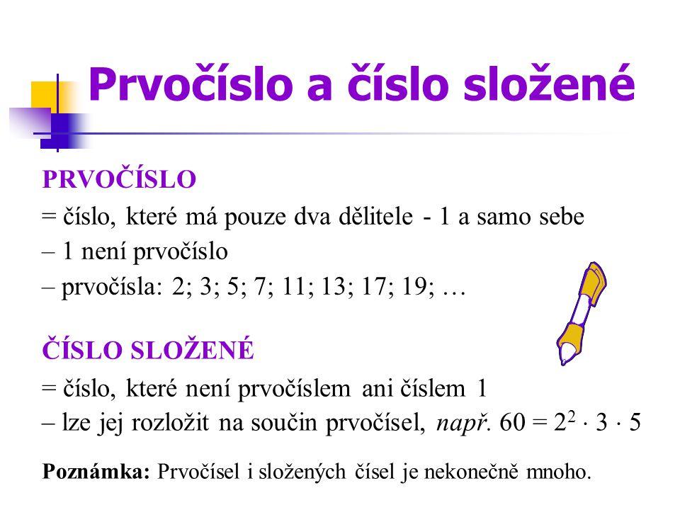 PRVOČÍSLO Prvočíslo a číslo složené = číslo, které má pouze dva dělitele - 1 a samo sebe – 1 není prvočíslo – prvočísla: 2; 3; 5; 7; 11; 13; 17; 19; …