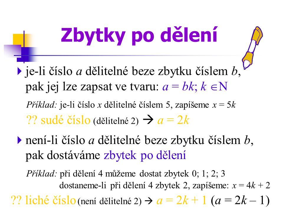 Příklad: při dělení 4 můžeme dostat zbytek 0; 1; 2; 3 dostaneme-li při dělení 4 zbytek 2, zapíšeme: x = 4k + 2  je-li číslo a dělitelné beze zbytku č