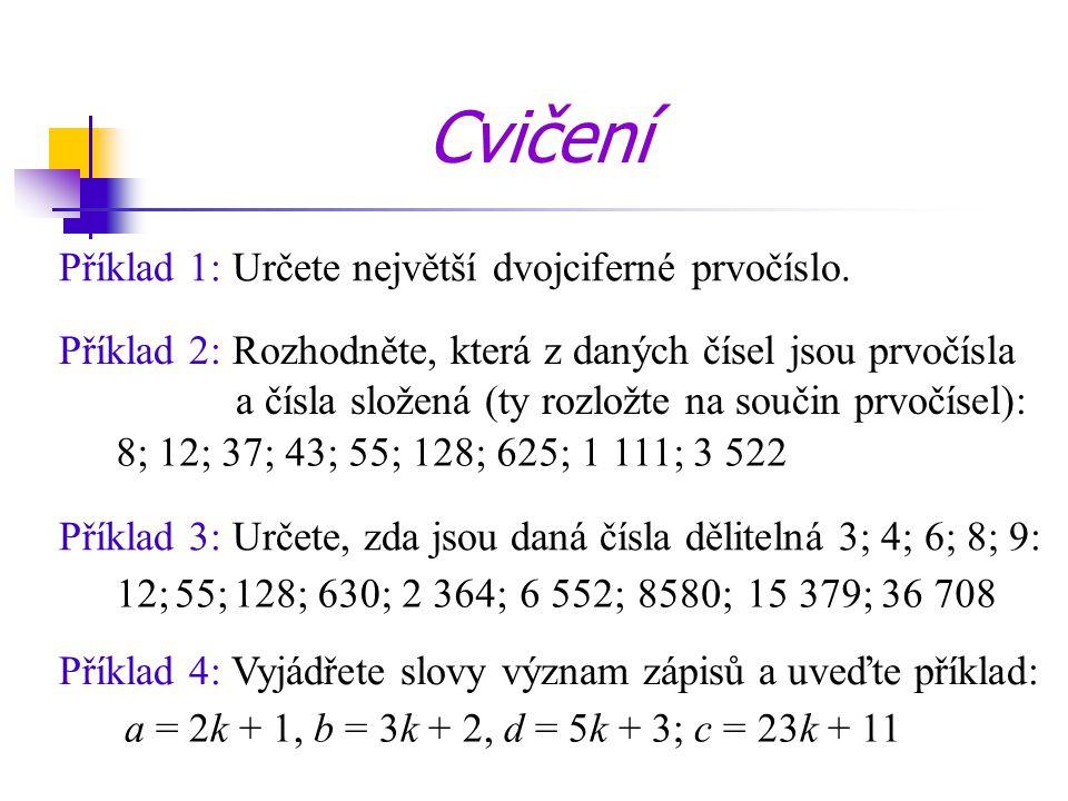 Příklad 1: Určete největší dvojciferné prvočíslo. Příklad 2: Rozhodněte, která z daných čísel jsou prvočísla a čísla složená (ty rozložte na součin pr