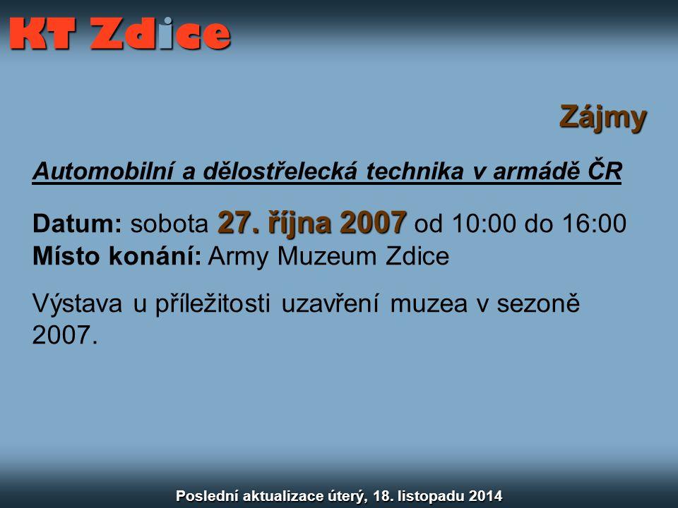 Zájmy Automobilní a dělostřelecká technika v armádě ČR 27. října 2007 Datum: sobota 27. října 2007 od 10:00 do 16:00 Místo konání: Army Muzeum Zdice V