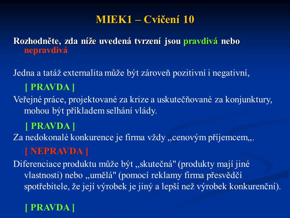MIEK1 – Cvičení 10 Základními formami tržních nedokonalostí jsou: a)neefektivnost, inflace, nezaměstnanost b)neefektivnost, nerovnost, přezaměstnanost c)neefektivnost, nerovnost, nestabilita d)fiskální a monetární expanze e)nedokonalá konkurence a externality