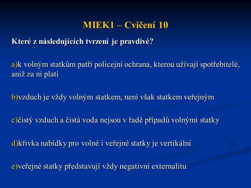 MIEK1 – Cvičení 10 Které z následujících tvrzení je pravdivé? a)k volným statkům patří policejní ochrana, kterou užívají spotřebitelé, aniž za ni plat