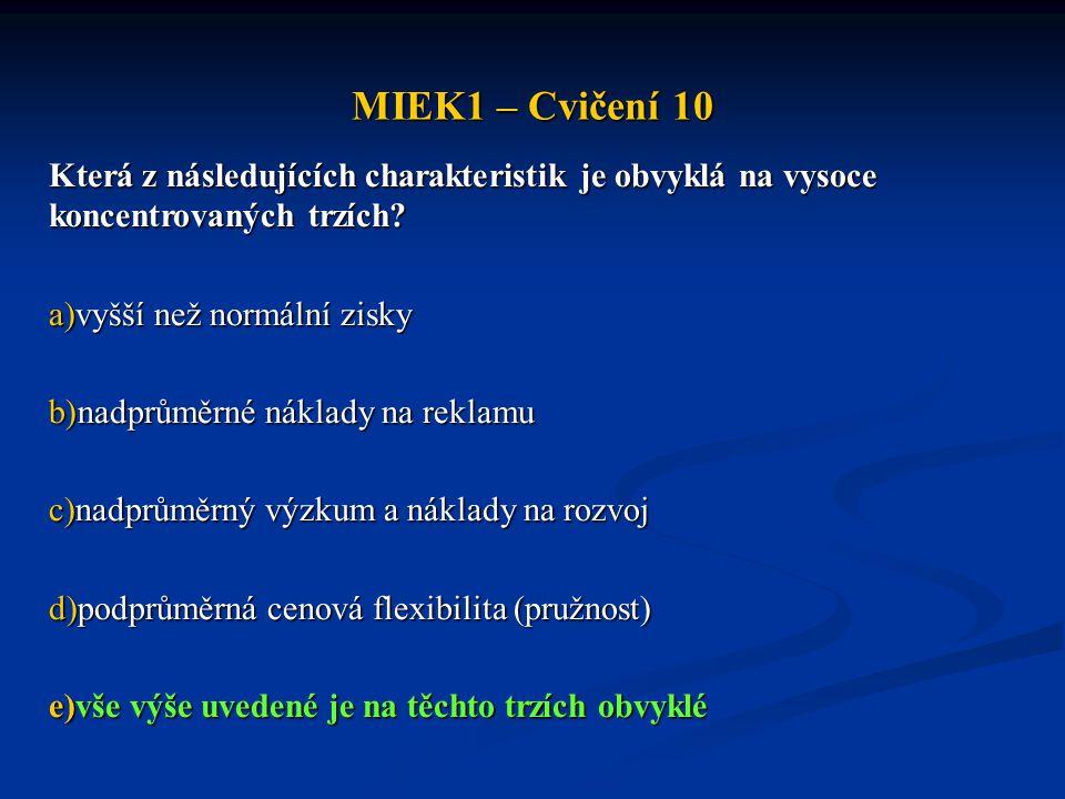 MIEK1 – Cvičení 10 Která z následujících charakteristik je obvyklá na vysoce koncentrovaných trzích? a)vyšší než normální zisky b)nadprůměrné náklady