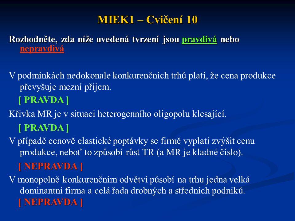 MIEK1 – Cvičení 10 Jestliže vládní akce prudce snižují ekonomickou efektivnost nebo když vláda přerozděluje důchody nesprávným způsobem, pak hovoříme o: a)tržním selhání b)externalitě c)veřejném statku d)vládním selhání e)nedokonalé konkurenci