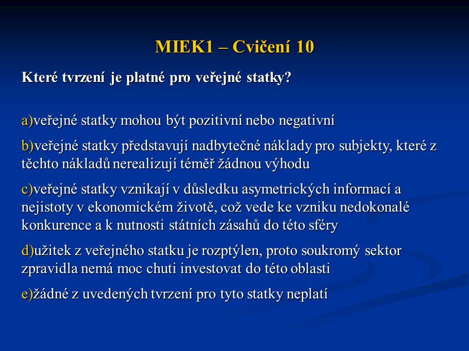 MIEK1 – Cvičení 10 Které tvrzení je platné pro veřejné statky? a)veřejné statky mohou být pozitivní nebo negativní b)veřejné statky představují nadbyt
