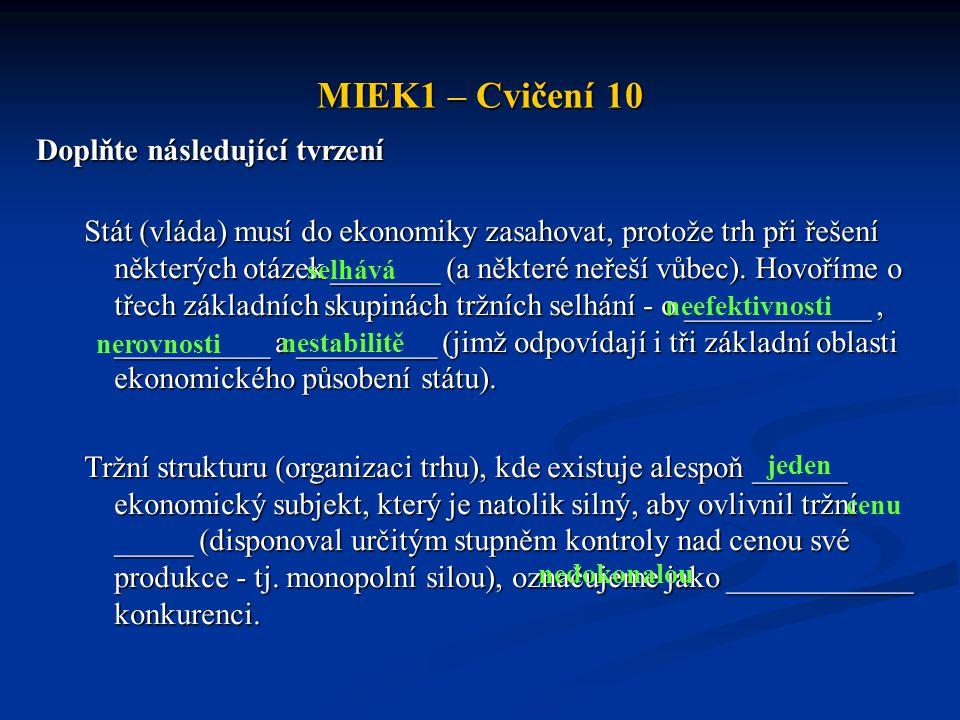 MIEK1 – Cvičení 10 Doplňte následující tvrzení Stát (vláda) musí do ekonomiky zasahovat, protože trh při řešení některých otázek _______ (a některé ne