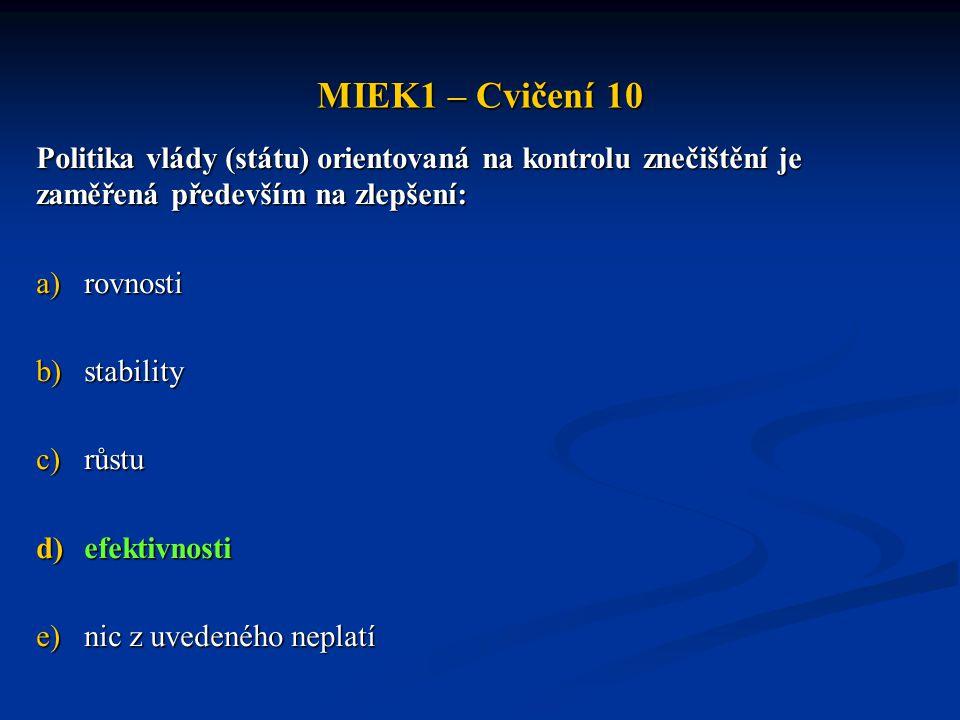 MIEK1 – Cvičení 10 Politika vlády (státu) orientovaná na kontrolu znečištění je zaměřená především na zlepšení: a)rovnosti b)stability c)růstu d)efekt