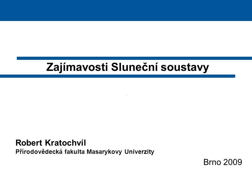 Robert Kratochvíl Přírodovědecká fakulta Masarykovy Univerzity Brno 2009 Zajímavosti Sluneční soustavy