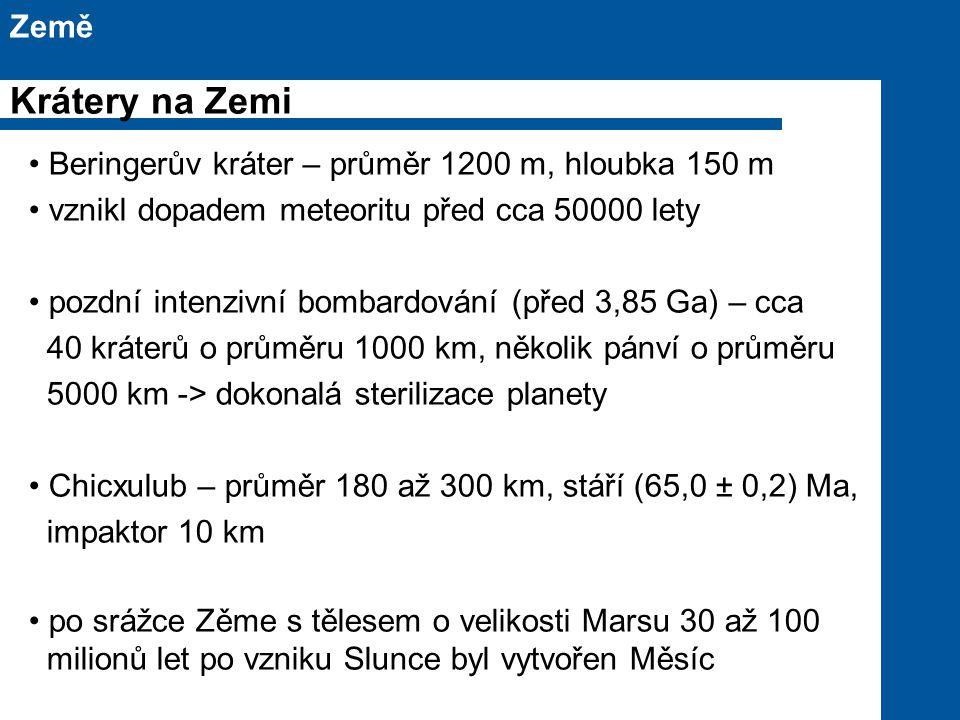 Beringerův kráter – průměr 1200 m, hloubka 150 m vznikl dopadem meteoritu před cca 50000 lety pozdní intenzivní bombardování (před 3,85 Ga) – cca 40 kráterů o průměru 1000 km, několik pánví o průměru 5000 km -> dokonalá sterilizace planety Chicxulub – průměr 180 až 300 km, stáří (65,0 ± 0,2) Ma, impaktor 10 km po srážce Zěme s tělesem o velikosti Marsu 30 až 100 milionů let po vzniku Slunce byl vytvořen Měsíc Země Krátery na Zemi