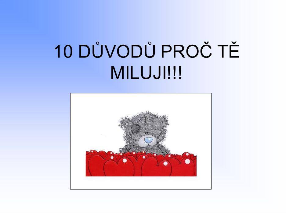 10 DŮVODŮ PROČ TĚ MILUJI!!!